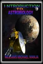 Introduction to Astrobiology ebook by Williams Michael Manja