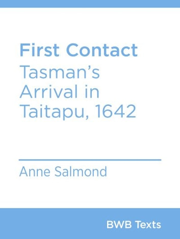 First Contact - Tasman's Arrival in Taitapu, 1642 ebook by Anne Salmond