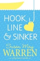 Hook, Line & Sinker - A Deep Haven Novella ebook by Susan May Warren