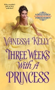 Three Weeks with a Princess ebook by Vanessa Kelly