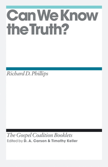 Can We Know the Truth? ebook by Richard D. Phillips