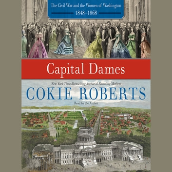Capital Dames - The Civil War and the Women of Washington, 1848-1868 audiobook by Cokie Roberts