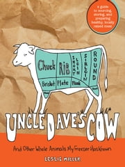 Uncle Dave's Cow - And Other Whole Animals My Freezer Has Known ebook by Leslie Miller