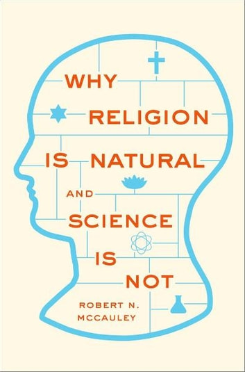Why Religion is Natural and Science is Not ebook by Robert N. McCauley