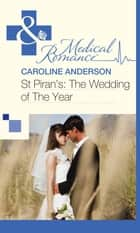 St Piran's: The Wedding of The Year (Mills & Boon Medical) ebook by Caroline Anderson