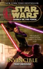 Star Wars: Legacy of the Force IX - Invincible ebook by Troy Denning