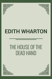The House Of The Dead Hand ebook by Edith Wharton