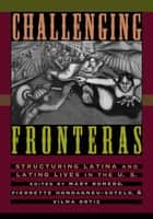 Challenging Fronteras - Structuring Latina and Latino Lives in the U.S. ebook by Mary Romero, Pierrette Hondagneu-Sotelo, Vilma Ortiz