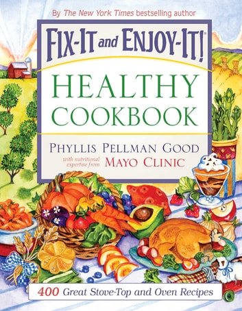 Fix-It and Enjoy-It Healthy Cookbook - 400 Great Stove-Top And Oven Recipes ebook by Phyllis Good