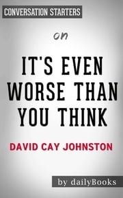 It's Even Worse Than You Think: What the Trump Administration Is Doing to America by David Cay Johnston  | Conversation Starters ebook by dailyBooks