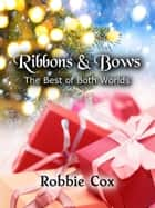 Ribbons & Bows - The Best of Both Worlds ebook by Robbie Cox