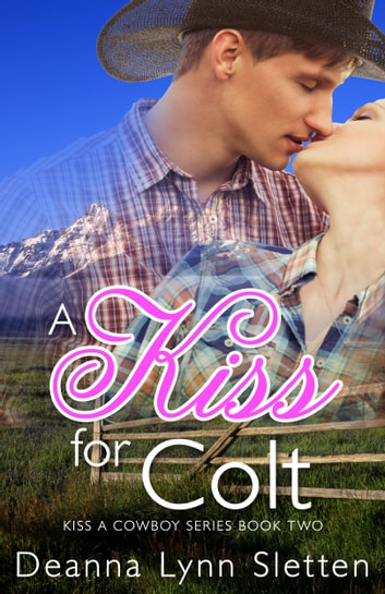 A Kiss for Colt ebook by Deanna Lynn Sletten