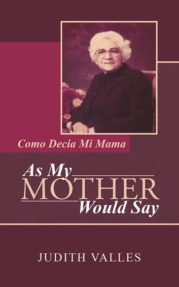As My Mother Would Say - Como Decia Mi Mama ebook by Judith Valles