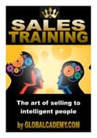 Sales Training: The art of selling to intelligent people ebook by Adriaan Brits,Francesca Stregapede