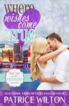Where Wishes Come True - The Candy Bar series, #2 ebook by Patrice Wilton
