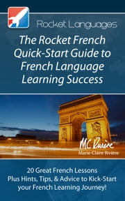 The Rocket French Quick-Start Guide to French Language Learning Success ebook by Rocket Languages