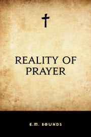 Reality of Prayer ebook by E.M. Bounds
