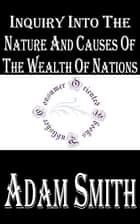 Inquiry into the Nature and Causes of the Wealth of Nations ebook by Adam Smith