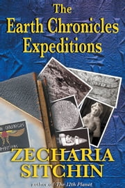 The Earth Chronicles Expeditions ebook by Zecharia Sitchin