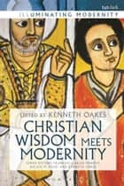Christian Wisdom Meets Modernity ebook by Kenneth Oakes