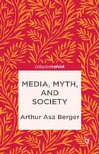 Media, Myth, and Society ebook by A. Berger