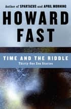 Time and the Riddle - Thirty-One Zen Stories ebook by Howard Fast