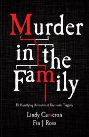 Murder in the Family: 15 True Australian Accounts of Domestic Tragedy ebook by Fin J  Ross,Lindy Cameron