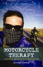 Motorcycle Therapy - A Canadian Adventure in Central America ebook by