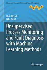 Unsupervised Process Monitoring and Fault Diagnosis with Machine Learning Methods ebook by Chris Aldrich,Lidia Auret