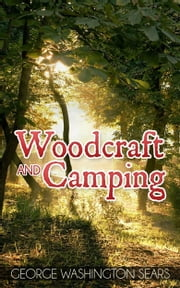 Woodcraft and Camping ebook by George Washington Sears