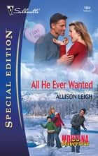 All He Ever Wanted ebook by Allison Leigh