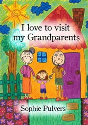 I Love to Visit My Grandparents ebook by Sophie Pulvers,Sophie Pulvers