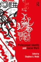 Professional Identity and Social Work ebook by Stephen A. Webb