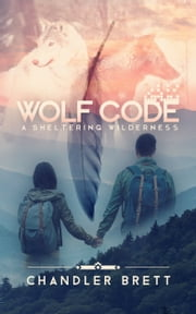 Wolf Code - A Sheltering Wilderness ebook by Chandler Brett