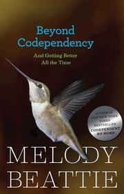 Beyond Codependency - And Getting Better All the Time ebook by Melody Beattie
