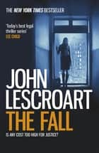 The Fall (Dismas Hardy series, book 16) - A complex and gripping legal thriller eBook by John Lescroart