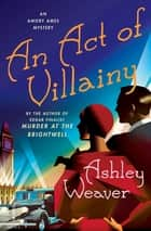 An Act of Villainy - An Amory Ames Mystery ebook by Ashley Weaver