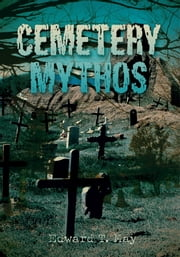 Cemetery Mythos ebook by Edward May