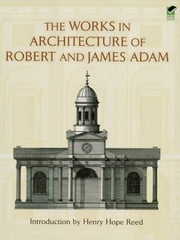 The Works in Architecture of Robert and James Adam ebook by Henry Hope Reed,Robert Adam