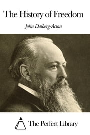 The History of Freedom ebook by John Emerich Edward Dalberg Acton