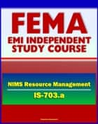 21st Century FEMA Study Course: National Incident Management System (NIMS) Resource Management (IS-703.a) - Scenarios, Complex Incidents, Planning, Readiness ebook by Progressive Management