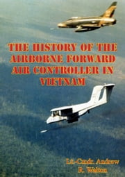 The History Of The Airborne Forward Air Controller In Vietnam ebook by Lt.-Cmdr. Andrew R. Walton