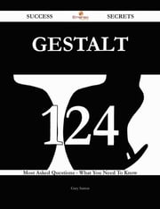 Gestalt 124 Success Secrets - 124 Most Asked Questions On Gestalt - What You Need To Know ebook by Gary Sutton