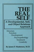The Real Self ebook by James F. Masterson, M.D.