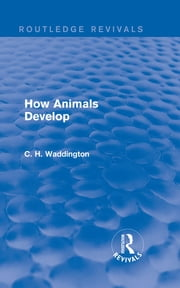 How Animals Develop ebook by C. H. Waddington
