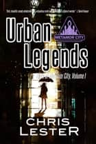 Urban Legends: Tales of Metamor City, Vol. 1 ebook by Chris Lester