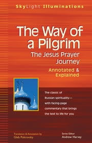 The Way of a Pilgrim - The Jesus Prayer Journey—Annotated & Explained ebook by Gleb Pokrovsky