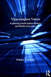 Vijayanagara Voices - Exploring South Indian History and Hindu Literature ebook by William J. Jackson