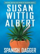 Spanish Dagger ebook by Susan Wittig Albert