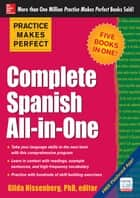 Practice Makes Perfect Complete Spanish All-in-One ebook by Gilda Nissenberg